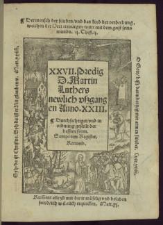 XXVII. Predig D. Martin Luthers newlich uszgangen Anno XXIII. Durchsichtiget / und in ordnung gestellt der bessten form. Sampt eim Register. Rerumb.